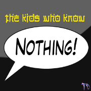 The Kids Who Know Nothing!