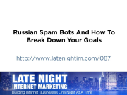 Russian Spam Bots And How To Break Down Your Goals [LNIM087]
