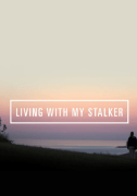 Living With My Stalker