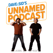 Dave & Sid's Unnamed Podcast