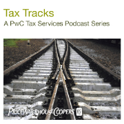 Tax Tracks: A PwC Tax Services Podcast Series