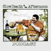 Slow Death in the Afternoon Podcast