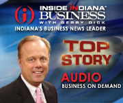 Top Stories Audio Podcast - Inside INdiana Business with Gerry Dick