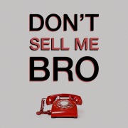 "The ""Don't Sell Me Bro"" Podcast"