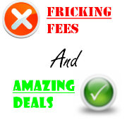 Fricking Fees and Amazing Deals