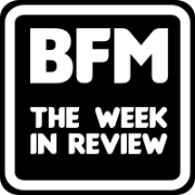 BFM :: The Week in Review