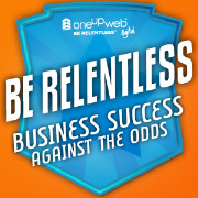 Be Relentless™:: Business Success Against The Odds: Facebook.com/oneupweb