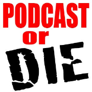 Podcast Or Die