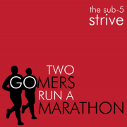 Two Gomers Run a Marathon: The Sub Five Strive