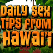 Daily Sex Tips from Hawaii | Romantic Relationship and Sex Advice for Couples
