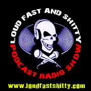 Loud Fast and Sh!tty Podcast Radio Show