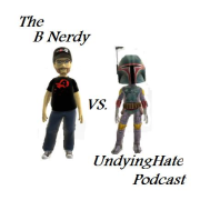The B Nerdy VS. UndyingHate Podcast