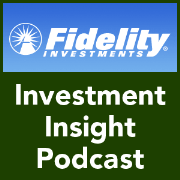 Fidelity Investment Insight Podcast