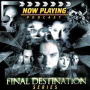 Now Playing Presents:  The Final Destination Retrospective Series