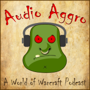 Audio Aggro: A World of Warcraft Podcast