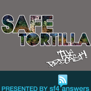 Safe Tortilla - The Podcast! - presented by sf4answers