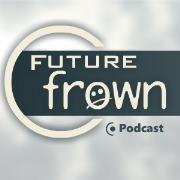 Future Frown - Podcasts