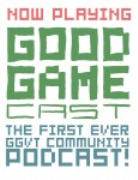 Good Game Cast - The GGVT Community Podcast