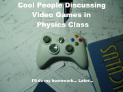 Cool People Discussing Video Games in Physics Class