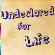 Undeclared for Life