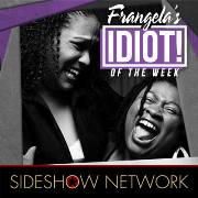 Frangela's Idiot of the Week - Audio
