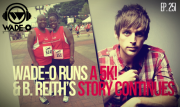 Episode 251 - Wade-O Runs a 5K and B. Reith's Story Continues