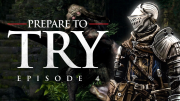 Prepare to Try: Episode 4 - The Lower Undead Burg & Capra Demon!