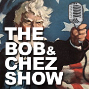 The Bob and Chez Show