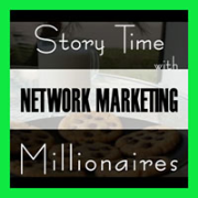 Story Time with Network Marketing Millionaires