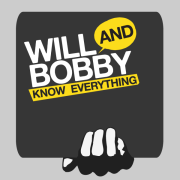 Will and Bobby Know Everything