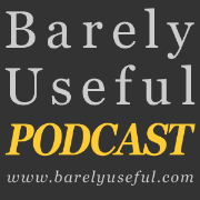 Barely Useful » Podcast