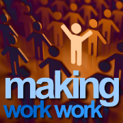 Making Work Work #1 - People in the workplace and change