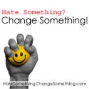 Hate Something? Change Something!