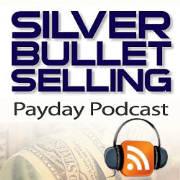 Silver Bullet Selling Payday Podcast