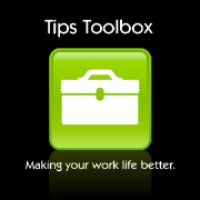 Tips Toolbox: Making Your Work Life Better