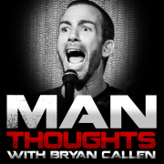 Man Thoughts with Bryan Callen