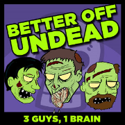 Better Off Undead - Talking About Zombies, Vampires, Werewolves, and Other Horror in Pop Culture