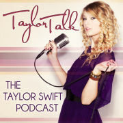 Taylor Talk: A Taylor Swift Podcast