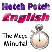 "Hotch Potch English ~ ""The Mega Minute !"""