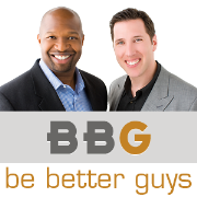 Be Better Guys Radio: A Guy's Guide to Getting a Life