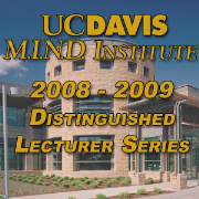 2008-2009 UC Davis M.I.N.D. Institute Distinguished Lecturer Series