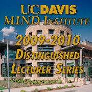 2009-2010 UC Davis M.I.N.D. Institute Distinguished Lecturer Series