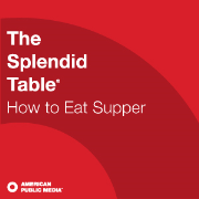 APM: How to Eat Supper from The Splendid Table