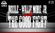 Episode 272 - Bizzle, Willie Moore Jr. and the Good Fight