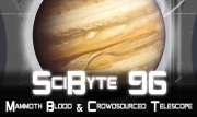 Mammoth Blood & Crowdsourced Telescope | SciByte 96