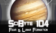 Fear & Lunar Formation | SciByte 104