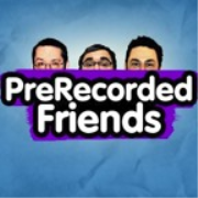 PreRecorded Friends