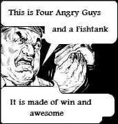Four Angry Guys and a Fishtank