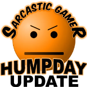 Sarcastic Gamer » Humpday Update