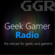 Geek Gamer Radio - The netcast for geeks and gamers!